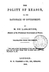 The Polity of Reason, Or, Thé Rationale of Government: Memoir of Alphonse de Lamartine