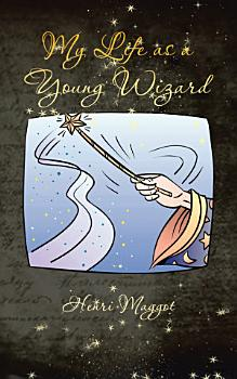 My Life as a Young Wizard PDF