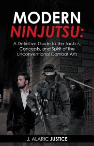 Modern Ninjutsu  a Definitive Guide to the Tactics  Concepts  and Spirit of the Unconventional Combat Arts PDF