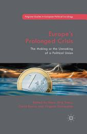 Europe's Prolonged Crisis: The Making or the Unmaking of a Political Union