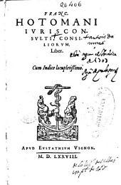 Franc. Hotomani Iurisconsulti, Consiliorum liber: cum indice locupletissimo