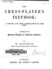The Chess-player's Text Book: A Concise and Easy Introduction to the Game, Illustrated by Numerous Diagrams of Instructive Situations