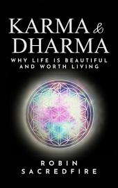 Karma and Dharma: Why Life is Beautiful and Worth Living