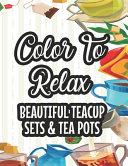 Color To Relax Beautiful Teacup Sets & Tea Pots