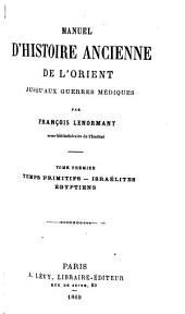 Manuel d'histoire ancienne de l'Orient jusqu'aux guerres médiques: Volumes1à2