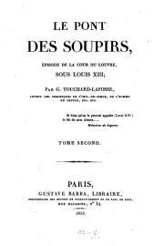 Le Pont des Soupirs: épisode de la cour du Louvre sous Louis XIII, Volume2
