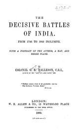 The Decisive Battles of India. From 1746 to 1819 Inclusive: With a Portrait of the Author, a Map, and Three Plans