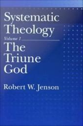 Systematic Theology : Volume 1: The Triune God: Volume 1: The Triune God