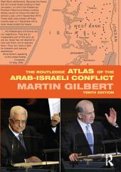 The Routledge Atlas of the Arab-Israeli Conflict: Edition 10