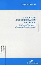Le pouvoir d'agglomération en France: Logiques d'émergence et modes de fonctionnement