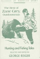 The Best of Zane Grey, Outdoorsman: Hunting and Fishing Tales