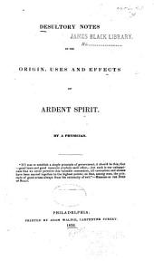 Desultory Notes on the Origin: Uses and Effects of Ardent Spirit