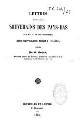 Lettres écrites par les souverains des Pays-Bas aux États de ces provinces depuis Philippe II jusqu'à François II (1559-1794)...