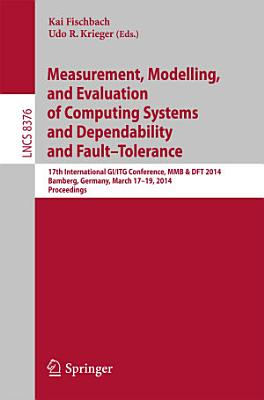 Measurement, Modeling and Evaluation of Computing Systems and Dependability and Fault Tolerance