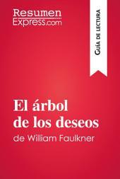 El árbol de los deseos de William Faulkner (Guía de lectura): Resumen y análisis completo