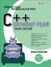 C++ Without Fear: A Beginner's Guide That Makes You Feel Smart, Edition 3