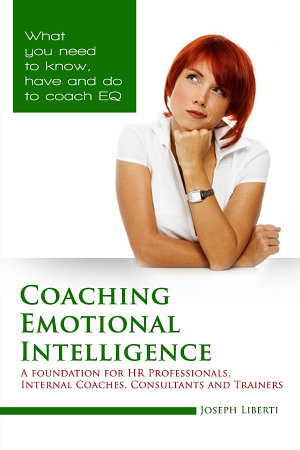 Coaching Emotional Intelligence  A foundation for HR Professionals  Internal Coaches  Consultants and Trainers