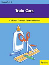 Train Cars: Cut and Create! Transportation
