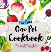 The New One Pot Cookbook: More Than 200 Modern Recipes for the Classic Easy Meal