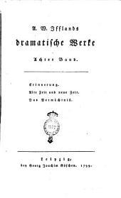A. W. Ifflands Dramatische Werke. Erster [-sechzehnter] Band: Erinnerung. Alte Zeit und neue Zeit. Das Vermächtniß, Band 8