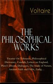 Voltaire – The Philosophical Works: Treatise On Tolerance, Philosophical Dictionary, Candide, Letters on England, Plato's Dream, Dialogues, The Study of Nature, Ancient Faith and Fable, Zadig…: From the French writer, historian and philosopher, famous for his wit, his attacks on the established Catholic Church, and his advocacy of freedom of religion and freedom of expression