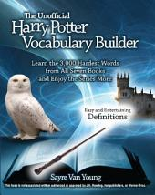 The Unofficial Harry Potter Vocabulary Builder: Learn the 3,000 Hardest Words from All Seven Books and Enjoy the Series More