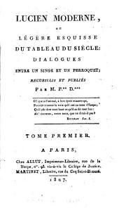 Lucien moderne, ou, Légère esquisse du tableau du siècle: dialogues entre un singe et un perroquet