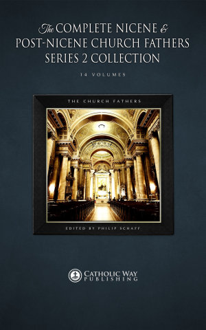 The Complete Nicene and Post Nicene Church Fathers Series 2 Collection  14 Volumes