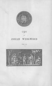 The Life of Josiah Wedgwood: From His Private Correspondence and Family Papers ... with an Introductory Sketch of the Art of Pottery in England, Volume 2