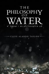 The Philosophy Of Water: e' kwear i as philosophia ud