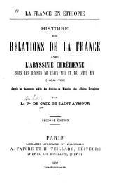 La France en Éthiopie: histoire des relations de la France avec l'Abyssinie chrétinne sous les règnes de Louis XIII et de Louis XIV (1634-1706) d'après les documents inédits des archives du Ministére des Affaires étrangéres