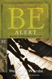 Be Alert (2 Peter, 2 & 3 John, Jude): Beware of the Religious Impostors