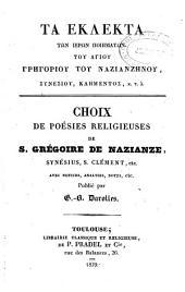 Choix de poésies religieuses de S. Grégoire de Nazianze, Synésius, S. Clément, etc., avec notices, analyses, notes, publié par G.-B. Darolles