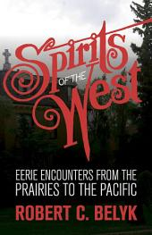 Spirits of the West: Eerie Encounters from the Prairies to the Pacific