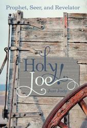 Holy Joe!: Prophet, Seer, and Revelator