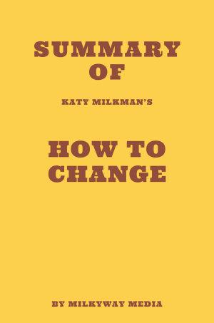 Summary of Katy Milkman s How to Change