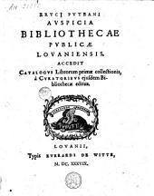 Erycii Pvteani Avspicia bibliothecae pvblicæ Lovaniensis. Accedit catalogvs librorum primæ collectionis, à cvratoribus ejusdem Bibliothecæ editus