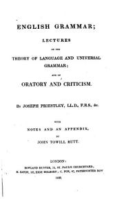 English Grammar: Lectures on the Theory of Language and Universal Grammar; and on Oratory and Criticism