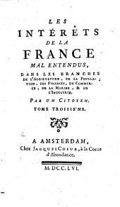Les intérêts de la France mal entendus, dans les branches de l'agriculture, de la population, des finances, du commerce, de la marine, et de l'industrie: Volume3
