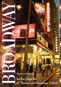 Broadway  An Encyclopedia of Theater and American Culture  2 volumes  PDF