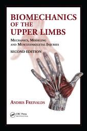 Biomechanics of the Upper Limbs: Mechanics, Modeling and Musculoskeletal Injuries, Second Edition, Edition 2