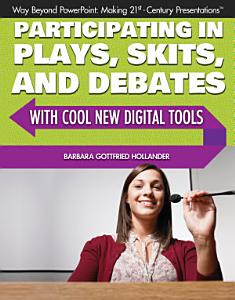 Participating in Plays  Skits  and Debates with Cool New Digital Tools Book