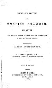 Murray's system of English grammar: improved, and adapted to the present mode of instruction in this branch of science. Larger arrangement
