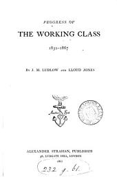 Progress of the working class, 1832-1837, by J.M. Ludlow and L. Jones