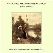 En Chine: Merveilleuses Histoires