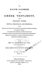 Hee Kainee Diatheekee [romanized]: The Greek Testament, with English Notes, Critical, Philosophical, and Exegetical, Partly Selected and Arranged from the Best Commentators, Ancient and Modern, But Chiefly Original. The Whole Being Especially Adapted to the Use of Academical Students, Candidates for the Sacred Office, and Ministers Though Also Intended as a Manual Edition for the Use of Theological Readers in General, Volume 1