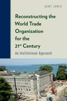 Reconstructing the World Trade Organization for the 21st Century PDF