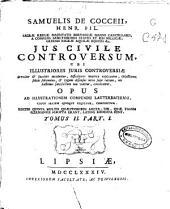 Samuelis de Cocceii, Henr. Fil. ... Jus civile controversum: t.I