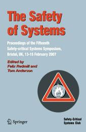 The Safety of Systems: Proceedings of the Fifteenth Safety-critical Systems Symposium, Bristol, UK, 13-15 February 2007