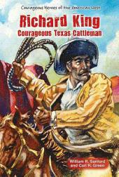 Richard King: Courageous Texas Cattleman